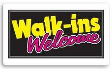 WALK INS WELCOME! Just stop by!